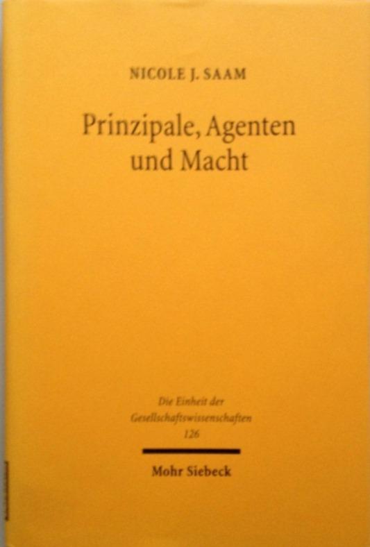 Prinzipale, Agenten und Macht, eine machttheoretische Erweiterung der Agenturtheorie und ihre Anwendung auf Interaktionsstrukturen in der Organisationsberatung, gebundene 1. Auflage, - Saam, Nicole J.,