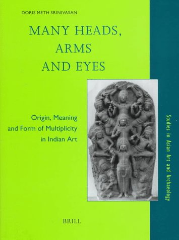 Many heads, arms and eyes : origin, meaning and form of multiplicity in Indian art. by / Studies in Asian art and archaeology ; Vol. 20, (IN ENGLISCHER SPRACHE), - Srinivasan, Doris Meth,