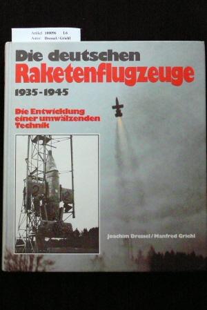 Dressel / Griehl. Die deutschen Raketenflugzeuge 1935-1945. Die Entwicklung einer umwälzenden Technik.