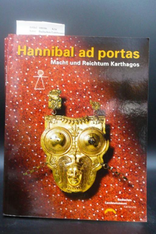Hannibal ad portas - Macht und Reichtum Karthagos. Grosse Sonderausstellung des Badischen-Landesmuseum  Schloss Karlsruhe 25.09. 2004-30.01.2005.