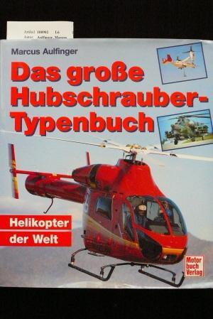 Das große Hubschrauber-Typenbuch. Helikopter der Welt. 1. Auflage.