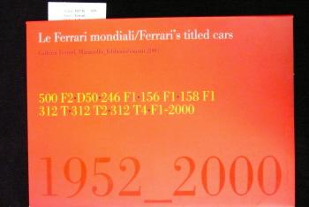 LeFerrari mondiali/Ferrari`s Titled cars  1952-2000. Galleria Ferrari,Maranello-febbraio/marzo 2001          500F2-D50-246FI-156FI-158FI-312T-312T2-312T4-FI-2000. o.A.