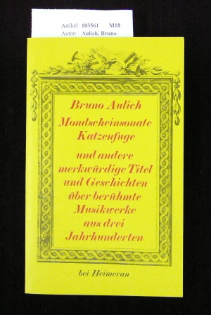 Mondscheinsonate Katzenfuge und andere merkwürdige Titel und Geschichten über berühmte Musikwerke aus drei Jahrhunderten. 3. Auflage.