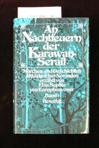 An Nachtfeuern der Karawan-Serail  ( Band I). Märchen und Geschichten Alttürkischer Nomaden. 1. Auflage.