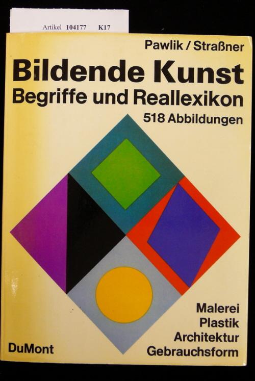 Bildende Kunst - Begriffe und Reallexikon. 512 Abbildungen - Malerei-Plasik-Architektur-Gebrauchsform. 4. Auflage.