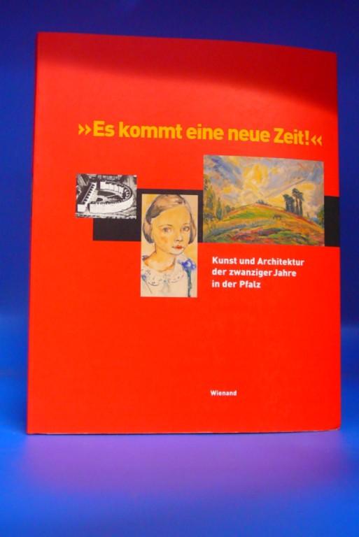 > Es kommt eine neue Zeit ! <- Kunst und Architektur der zwanziger Jahre in der Pfalz. Ausstellung Pfalzgalerie Kaiserslautern 24. Januar bis 11. April 1999. o.A.