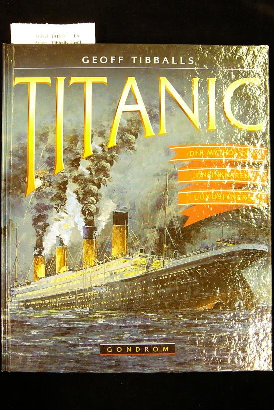 Tibballs, Geoff. Titanic. Der Mythos des