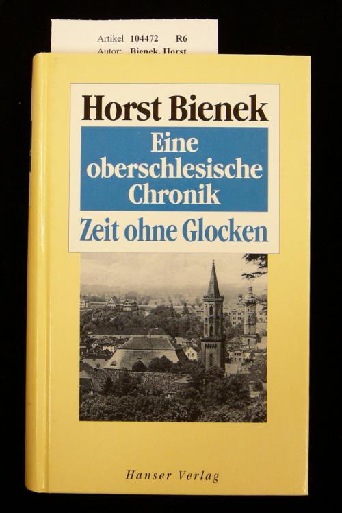 Bienek, Horst. Zeit ohne Glocken. Eine oberschlesische Chronik. o.A.
