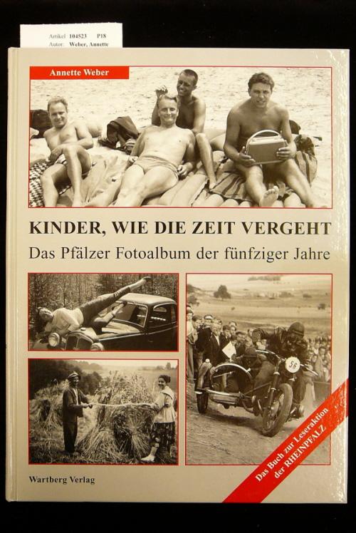 Kinder, wie die Zeit  vergeht. Das Pfälzer Fotoalbum der fünfziger Jahre. 1. Auflage.