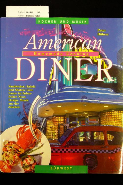 American Diner - Homemade Cooking. Sandwiches,Salads und Shakes: Gute Laune im farbenfrohenNeon-Design, Musik aus der Jukebox  ( 1 CD ). o.A.