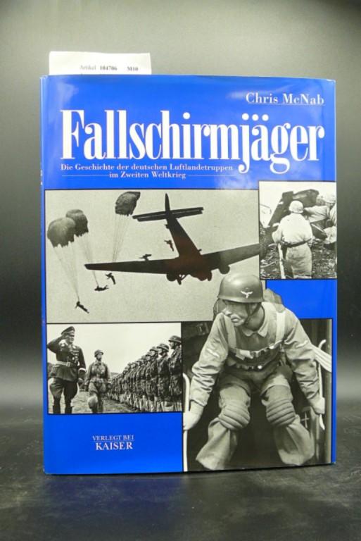 Fallschirmjäger. Die Geschichte der deutschen Luftlandetruppen im Zweiten Weltkrieg.