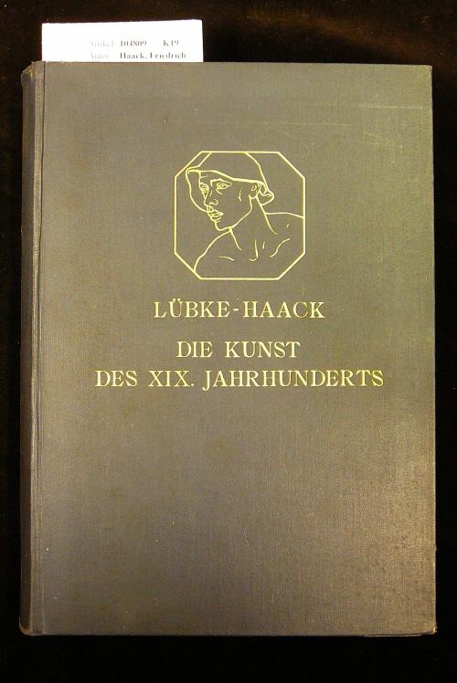 Haack, Friedrich. Die Kunst des 19. Jahrhunderts. 14. Auflage.