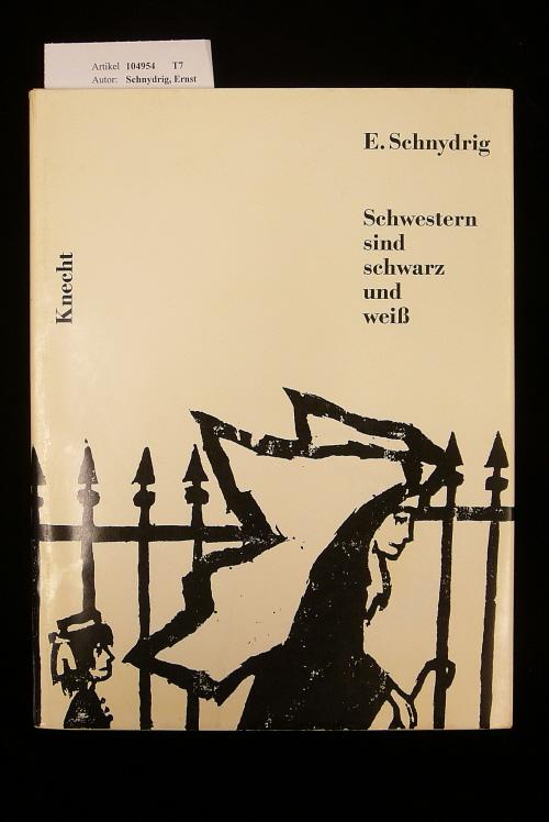 Schnydrig, Ernst. Schwestern sind schwarz und weiß. mit 58 Holzschnitten von Robert Wyss. 1. Auflage.