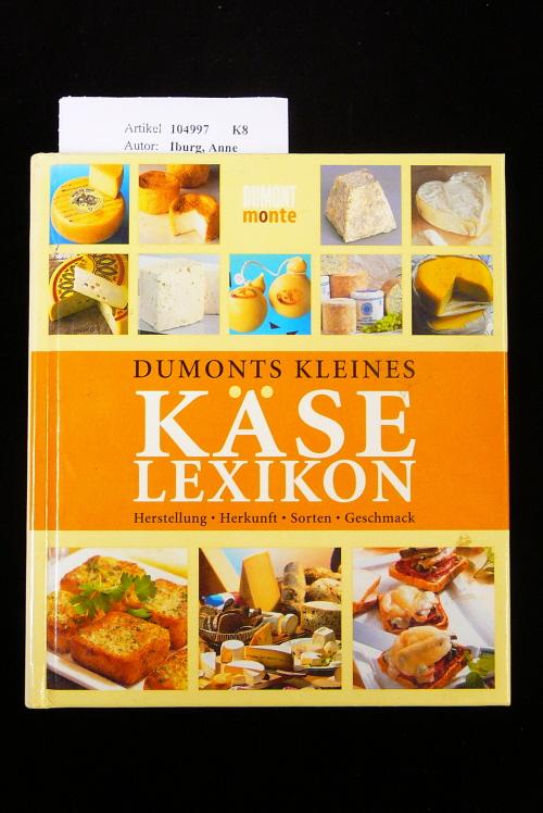 Dumonts Kleines Käselexikon. Herstellung-Herkunft-Sorten -Geschmack. o.A.
