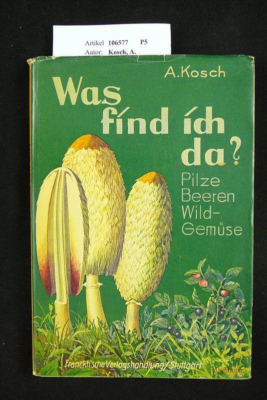 Was find ich da ?. Tabelle zum Bestimmen von Pilzen, Beeren und Wildgemüse. 11. Auflage.