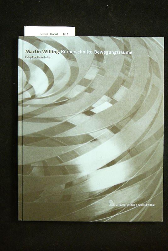 Martin Willing  Körperschnitte Bewegungsräume. Pfalzgalerie Kaiserslautern 22.09.-24.11.1997. o.A.
