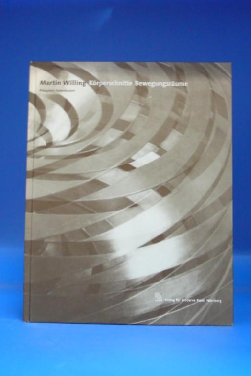 Martin Willing Körperschnitte Bewegungsräume. Ausstellung  Pfalzgalerie Kaiserslautern 22. 9-24. 11. 1996. o.A.