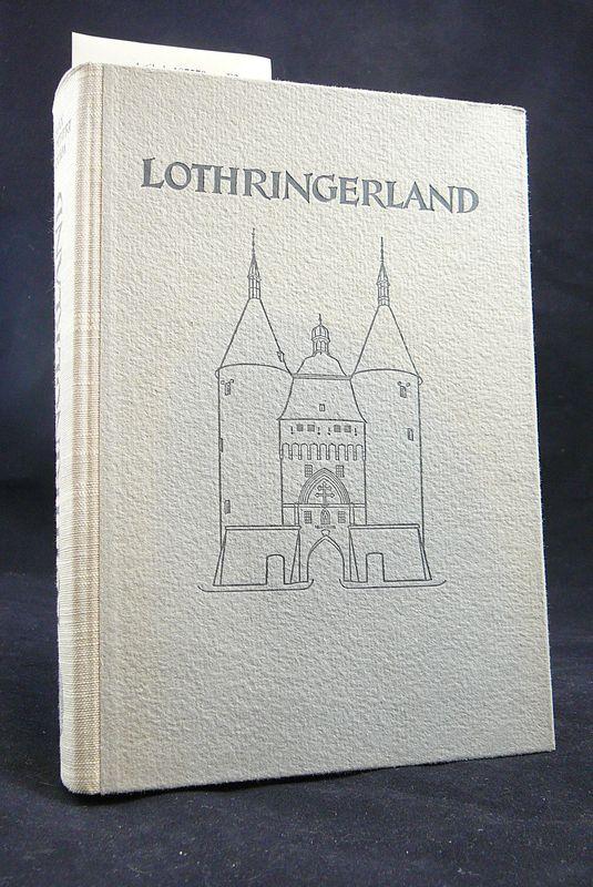 Lothringerland. Anderhalt Jahrtausende Grenzlandschicksal zwischen Argonnen und Vogesen. 2. Auflage.
