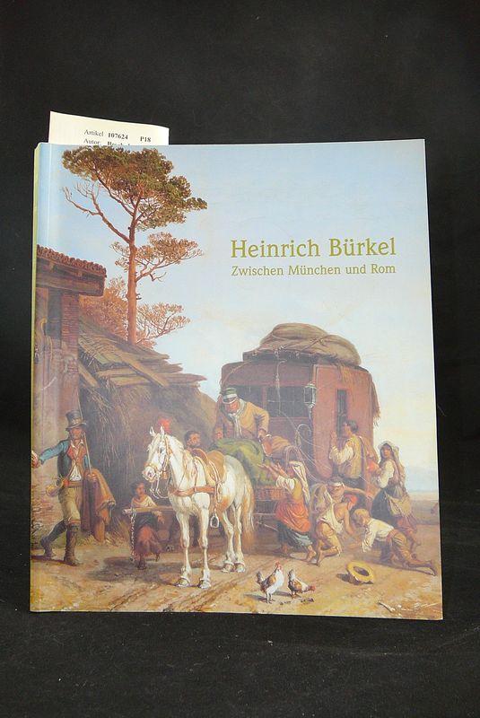 Heinrich Bürkel. Zwischen München und Rom - Bilderbuch des Biedermeier. o.A.