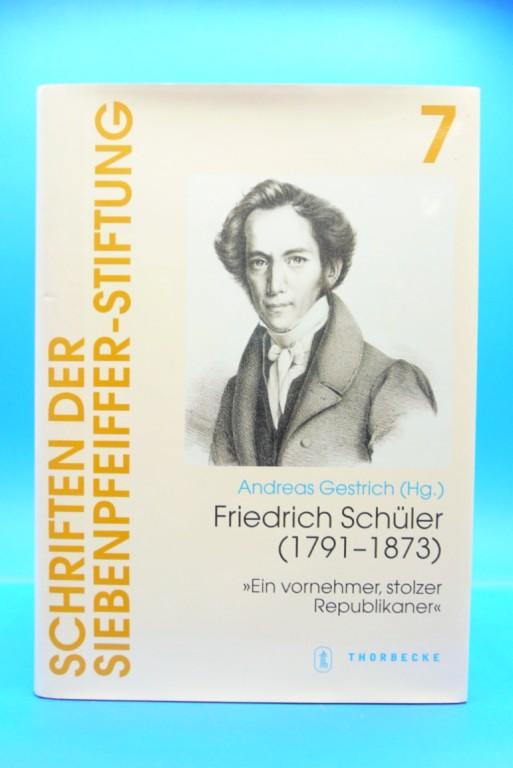 Gestrich, Andras. Friedrich Schüler ( 1791-1873 ). > Ein vornehmer, stolzer Republikaner < - Schriften der Siebenpfeifer-Stiftung  ( Band 7). o.A.