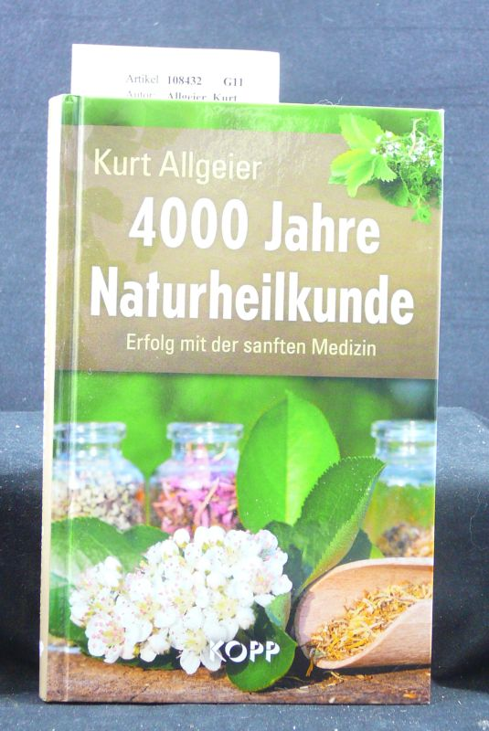 4000  Jahre Naturheilkunde. Erfolg mit der sanften Medizin. o.A.