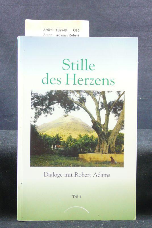Stille des Herzens. Dialoge mit Robert Adams  Teil 1. 1. Auflage.