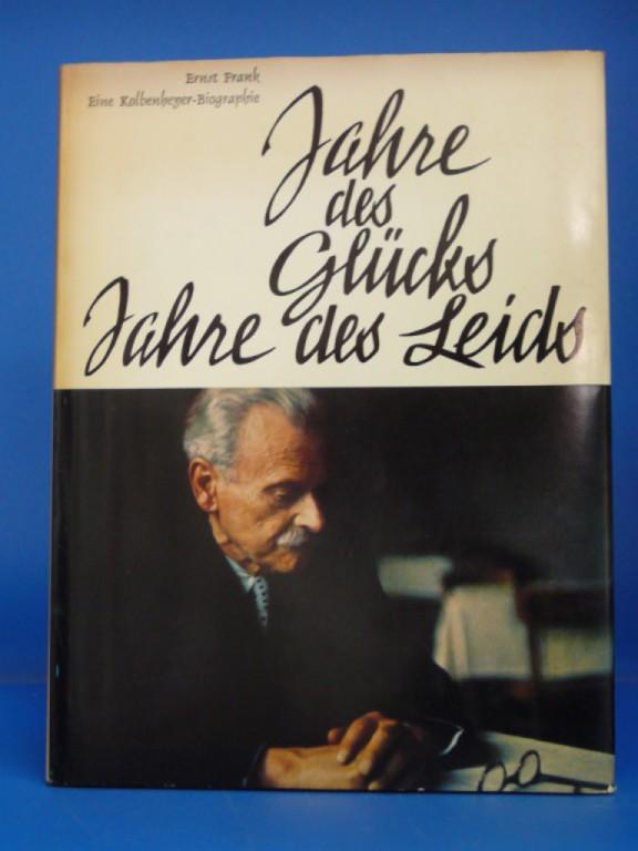 Frank, Ernst. Jahre des Glücks Jahre des Leids. Eine Kolbenheyer-Biographie - mit 95  Abbildungen. o.A.