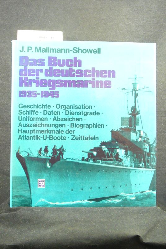Mallmann-Showell, J.P.. Das Buch der deutschen Kriegsmarine 1935-1945. Geschichte-Organisation-Schiffe-Daten-Dienstgrade-Uniformen-Abzeichen-Auszeichnungen-Biographien-Hauptmermale der Atlantik-U-Boote-Zeittafeln. 1. Auflage.