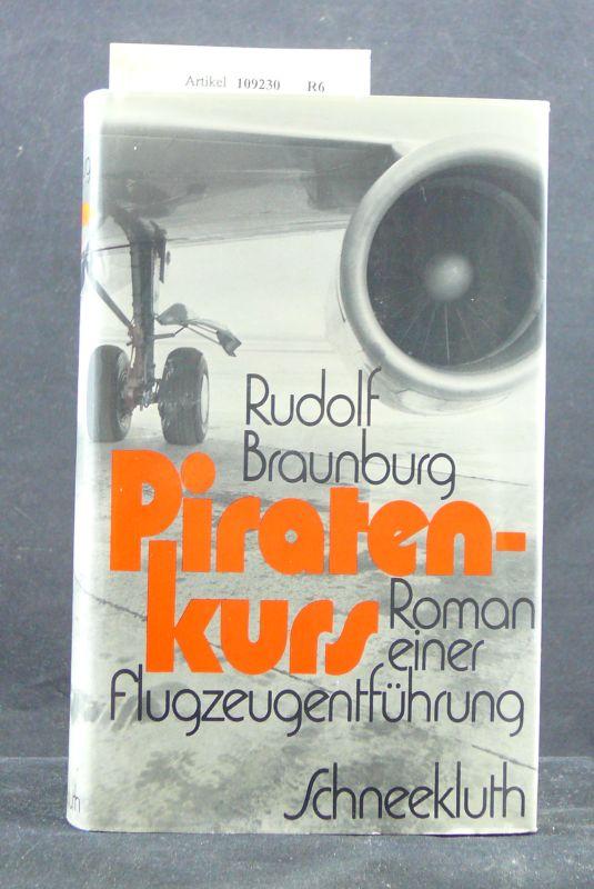 Braunburg, Rudolf. Piraten-Kurs. Roman einer Flugzeugentführung. o.A.