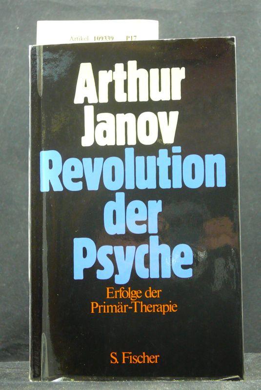 Revolution der Psyche. Anwendungen und Erfolge der Primärtherapie. o.A.