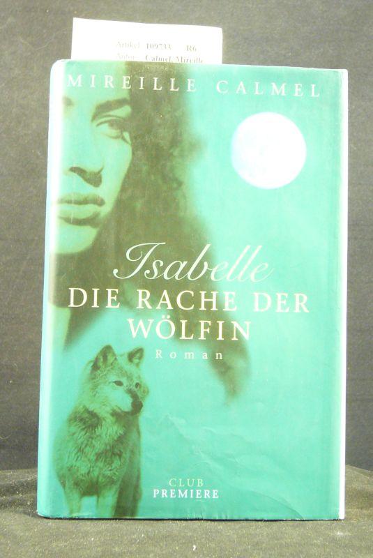 Calmel, Mireille. Isabelle  Die Rache der Wölfin. Roman. o.A.