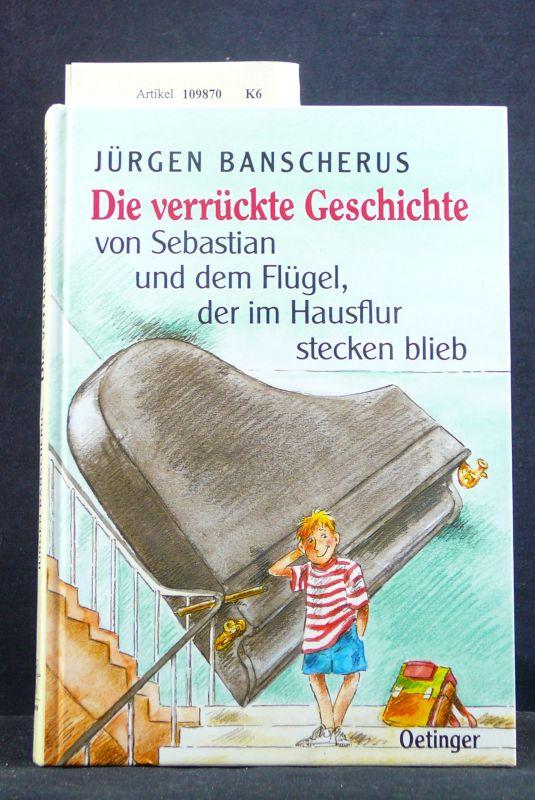 Die verrückte Geschichte von Sebastian und dem Flügel, der im Hausflur stecken blieb. o.A.