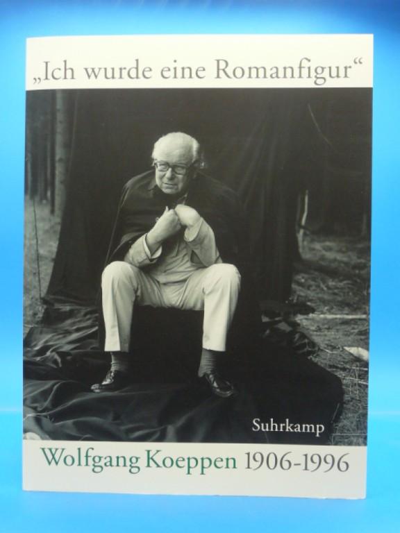 Häntzschel, Hiltrud / Günter. > Ich wurde eine Romanfigur <. Wolfgang Koeppen 1906-1996. 6. Auflage.