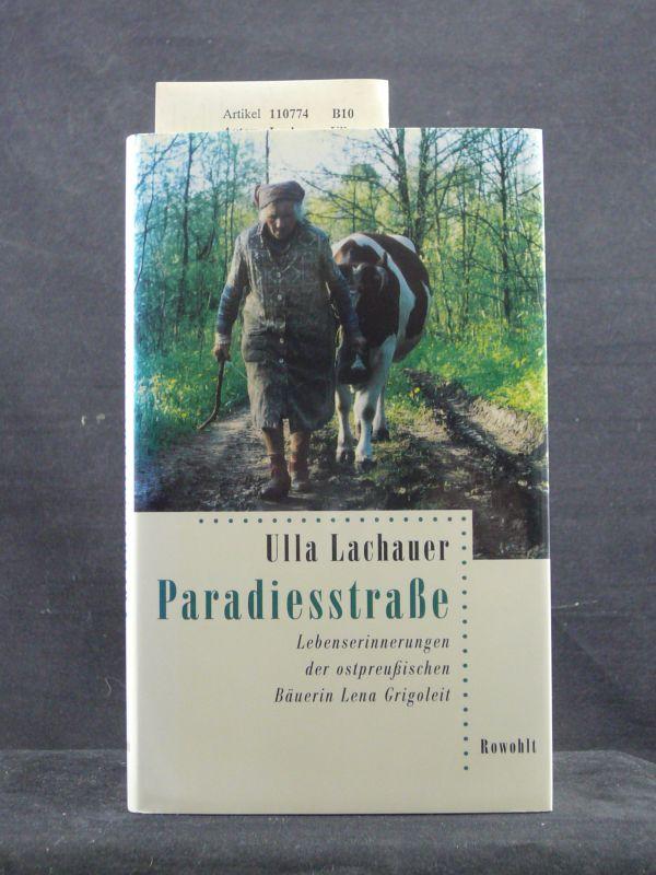 Paradiesstraße. Lebenserinnerungen der ostpreußischen Bäuerin Lena Grigoleit. 1. Auflage.