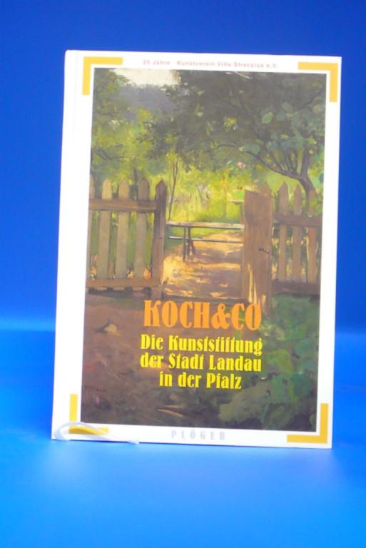 KOCH & CO -Die Kunststiftung der Stadt Landau in der Pfalz. o.A. - Jöckle, Clemens / Setzer, Heinz / Terstappen, Hans-Jürgen.
