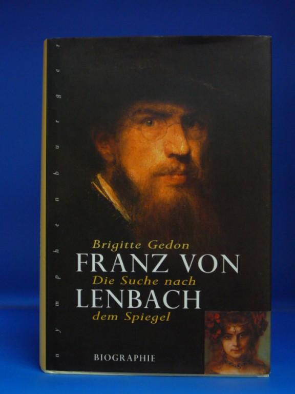 Franz von Lenbach. Die Suche nach dem Spiegel  - Biographie. o.A.