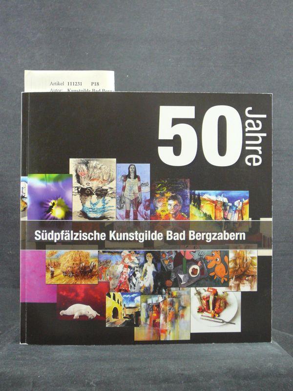 Kunstgilde Bad Bergzabern. 50 Jahre Südpfälzische  Kunstgilde Bad Bergzabern. artgalerie am schloss. o.A.