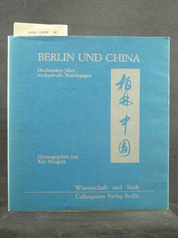 Berlin und China. Dreihundert Jahre wechselvolle Beziehungen. o.A.