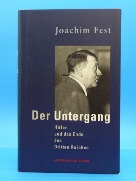 Fest, Joachim. Der Untergang. Hitler und das Ende des Dritten Reiches. 2. Auflage.