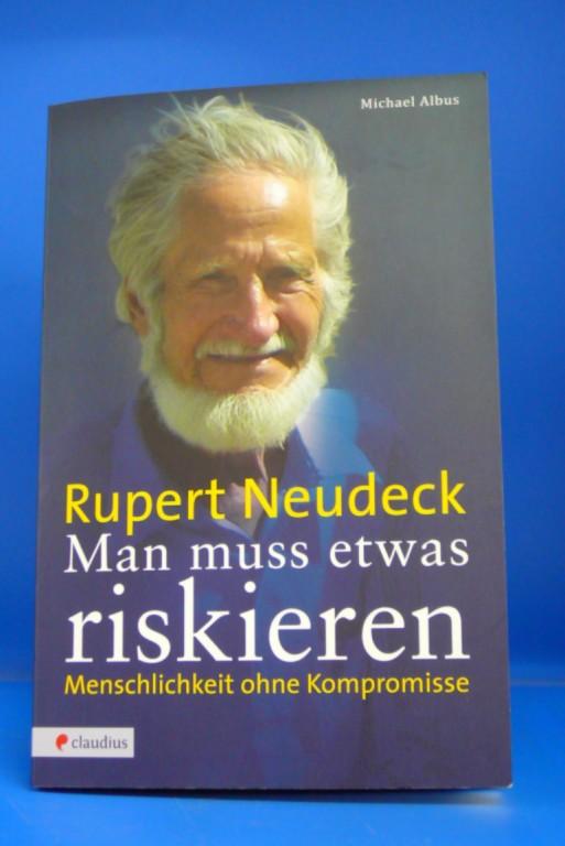 Rupert Neudeck -Man muss etwas riskieren. Menschlichkeit ohne Kompromisse. o.A.