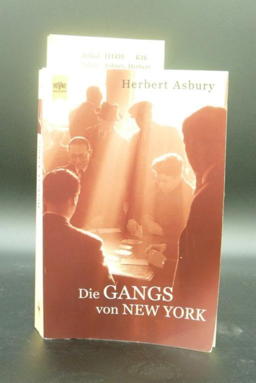 Die GANGS von New York. Eine Geschichte der Unterwelt. 1. Auflage.