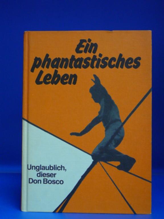 Goderski, Wolfgang. Ein phantastisches Leben. Unglaublich, dieser Don Bosco. o.A.