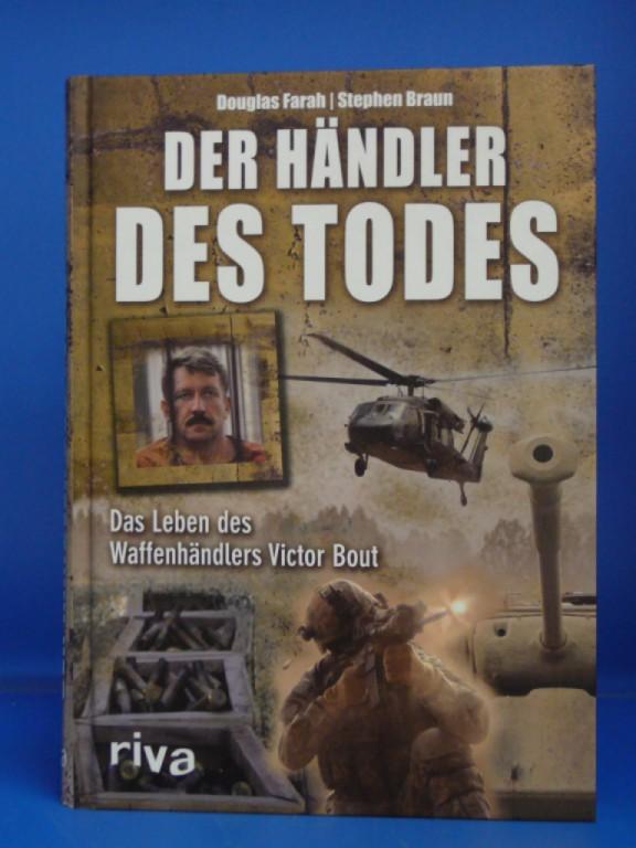 Farah, Douglas / Braun, Stephen. Der Händler des Todes. Das Leben des Waffenhändlers Victor Bout. 1. Auflage.