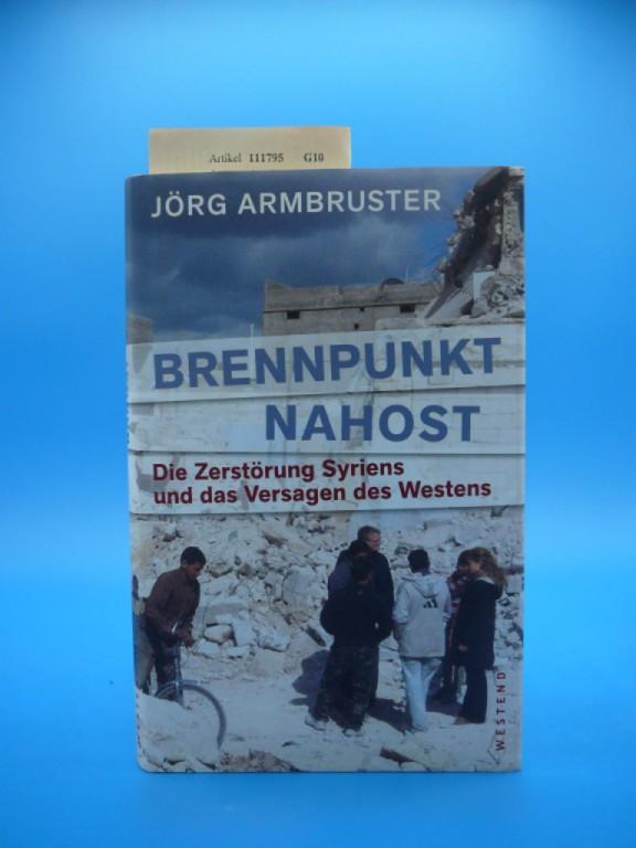 Brennpunkt Nahost. Die Zerströrung Syriens und das Versagen des Westens. o.A.