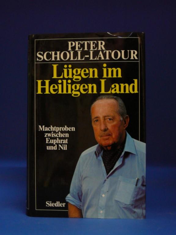 Scholl-Latour, Peter. Lügen im Heiligen Land. Machtproben zwischen Euphrat und Nil. 1. Auflage.