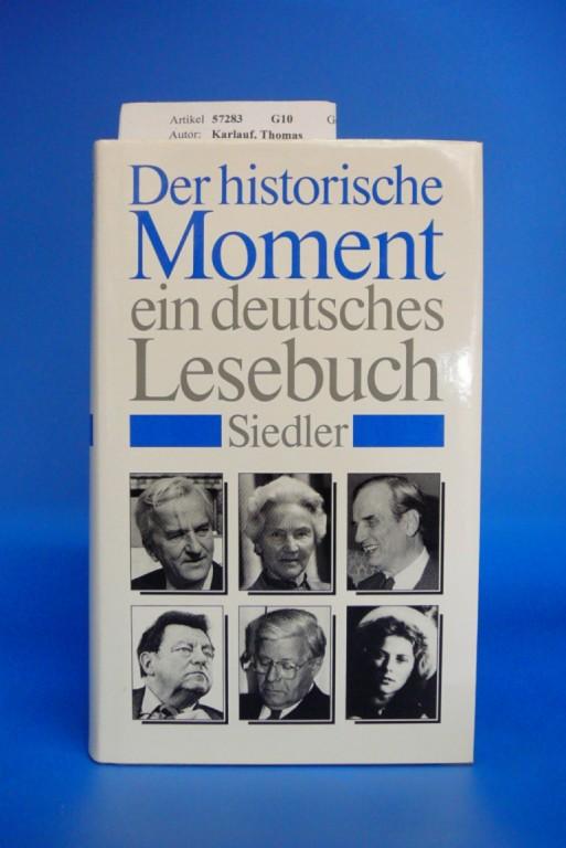 Der Historische Moment. Ein deutsches Lesebuch. 1. Auflage.