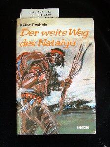 Recheis, Käthe. Der weite Weg des Nataiyu. 2. Auflage.