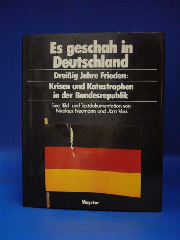 Neumann / Voss. Es geschah in Deutschland - Dreißig Jahre Frieden. Krisen und Katastrophen in der Bundesrepublik. 1. Auflage.