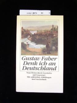 Denk ich an Deutschland. Neun Reisen durch geschichte und Gegenwart - mit zahlreichen Abbildungen. 1. Auflage.
