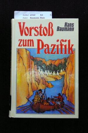 Vorstoß zum Pazifik. eine abenteuerliche Expedition in die Welt der Indianer. 1. Auflage.